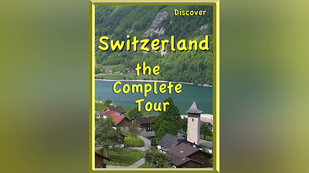 Discover Switzerland, the Complete Tour
