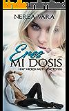 Eres mi dosis (Spanish Edition)
