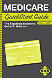 Medicare: QuickStart Guide - The Simplified Beginner's Guide to Medicare (Medicare, Social Security, Medicare Billing Book 1)