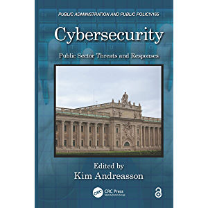 Cybersecurity: Public Sector Threats and Responses (Public Administration and Public Policy Book 164)