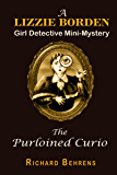 The Purloined Curio: A Lizzie Borden, Girl Detective Mini-Mystery (Lizzie Borden, Girl Detective Mini-Mysteries Book 3)