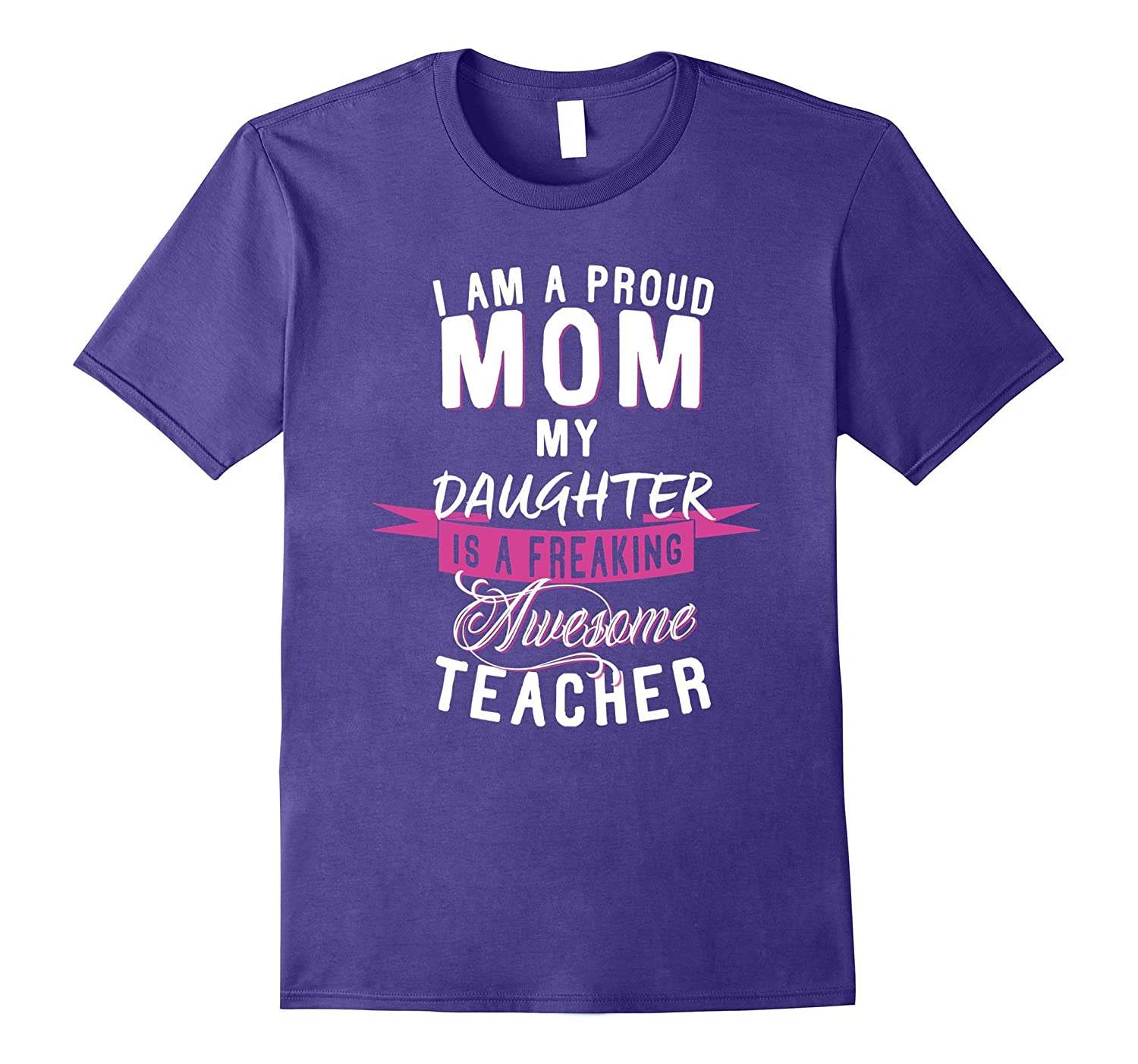Proud Mom Daughter is a Teacher T-Shirt-Vaci