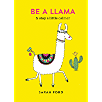 Be a Llama: & stay a little calmer (Be a...)