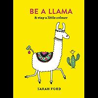 Be a Llama: & stay a little calmer (Be a...)