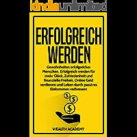 Erfolgreich werden: Gewohnheiten erfolgreicher Menschen. Erfolgreich werden für mehr Glück, Zufriedenheit und finanzielle Freiheit. Online Geld verdienen ... Einkommen verbessern. (German Edition)
