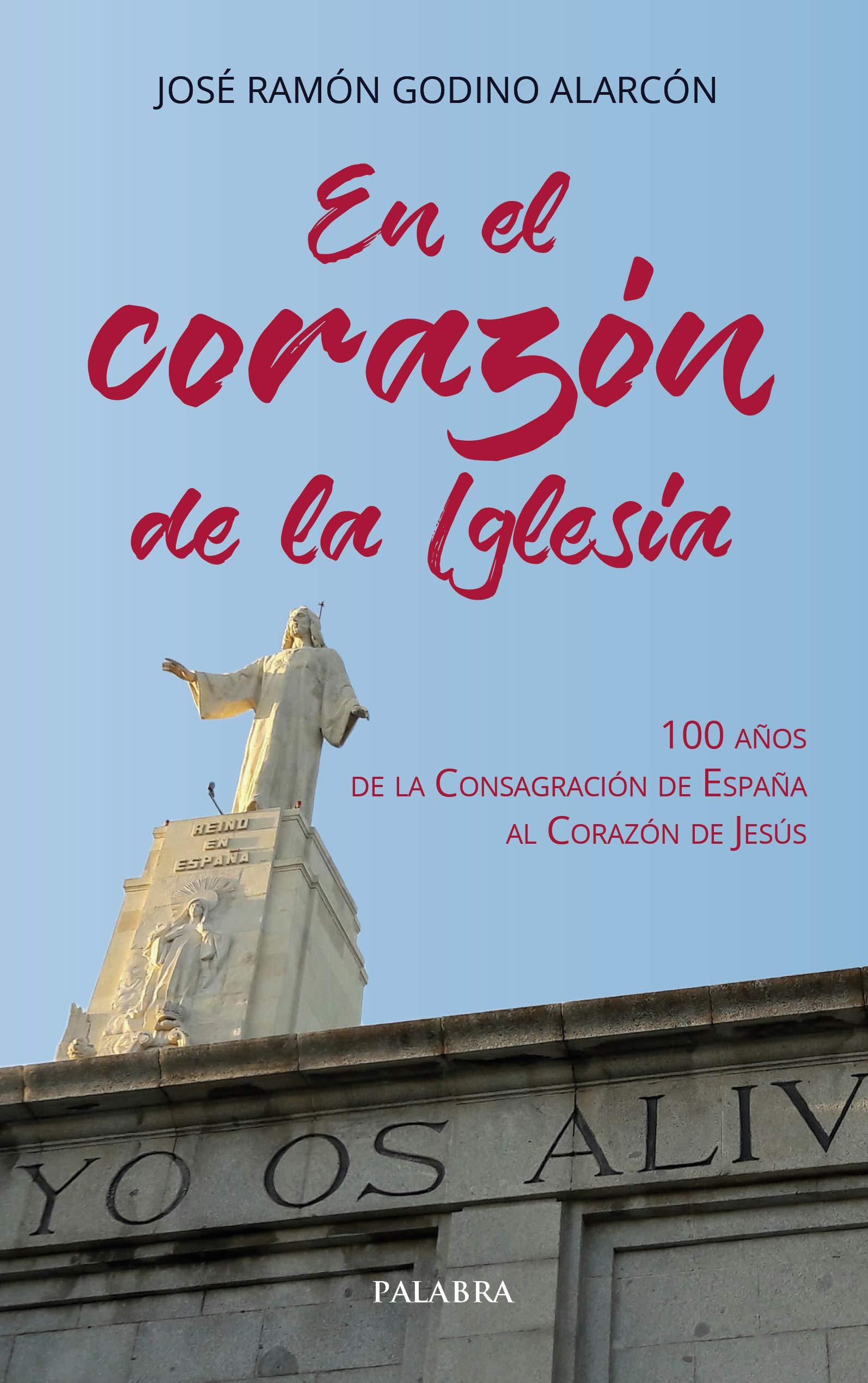 En El Corazon De La Iglesia: 100 años de la Consagración de España al Corazón de Jesús Libros reportaje: Amazon.es: Godino Alarcón, José Ramón: Libros