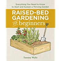 Image for Raised Bed Gardening for Beginners: Everything You Need to Know to Start and Sustain a Thriving Garden
