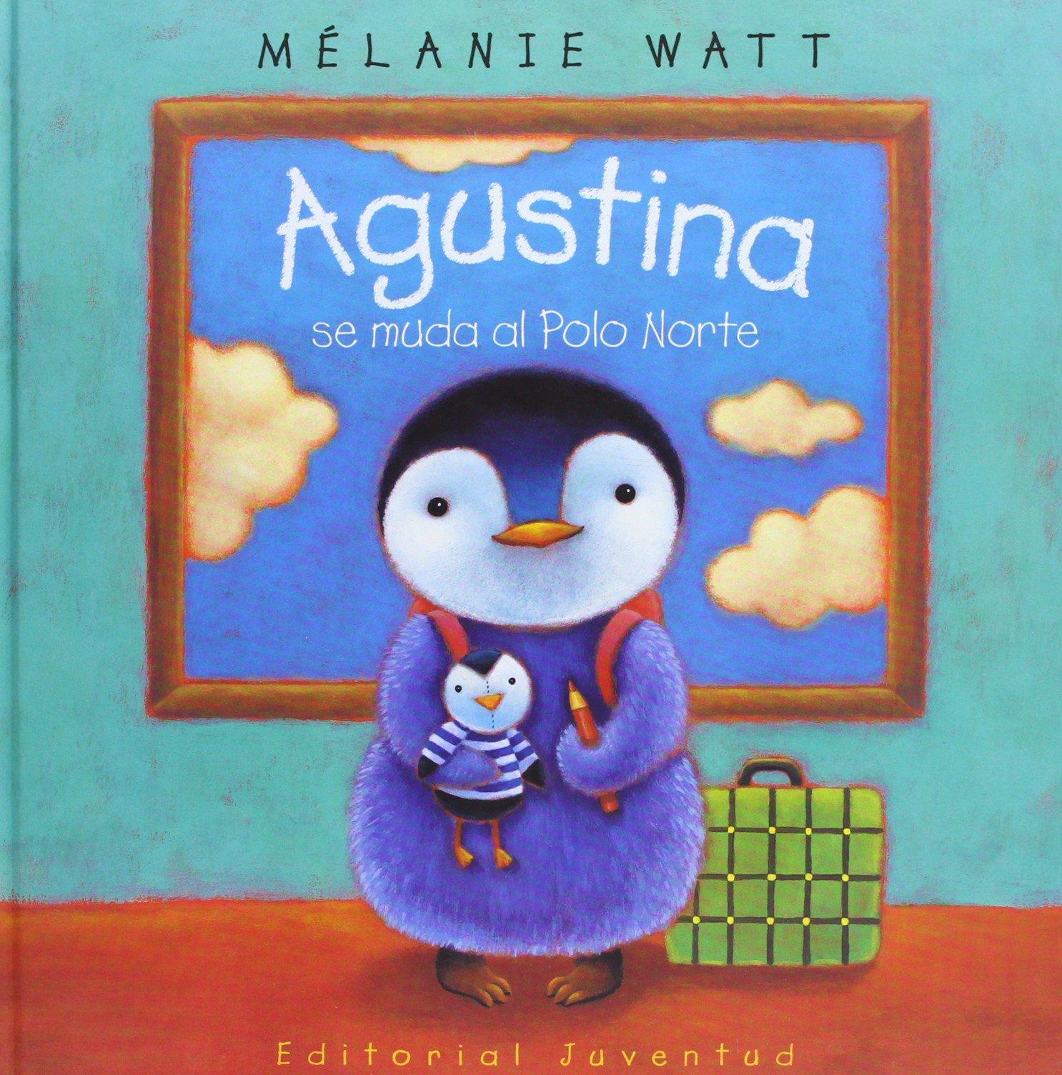 Agustina se muda al Polo Norte: Amazon.es: Watt.Melanie: Libros