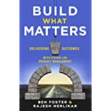 Build What Matters: Delivering Key Outcomes with Vision-Led Product Management