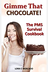 Gimme That Chocolate!: The PMS Survival Cookbook Kindle Edition