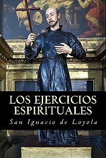 Ejercicios espirituales: de San Ignacio de Loyola (Spanish Edition)