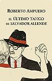 El Ultimo tango de Salvador Allende (Spanish Edition)