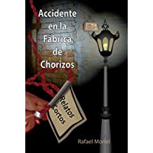 Accidente en la Fábrica de Chorizos: Relatos Cortos (Spanish Edition) Jun 9, 2015