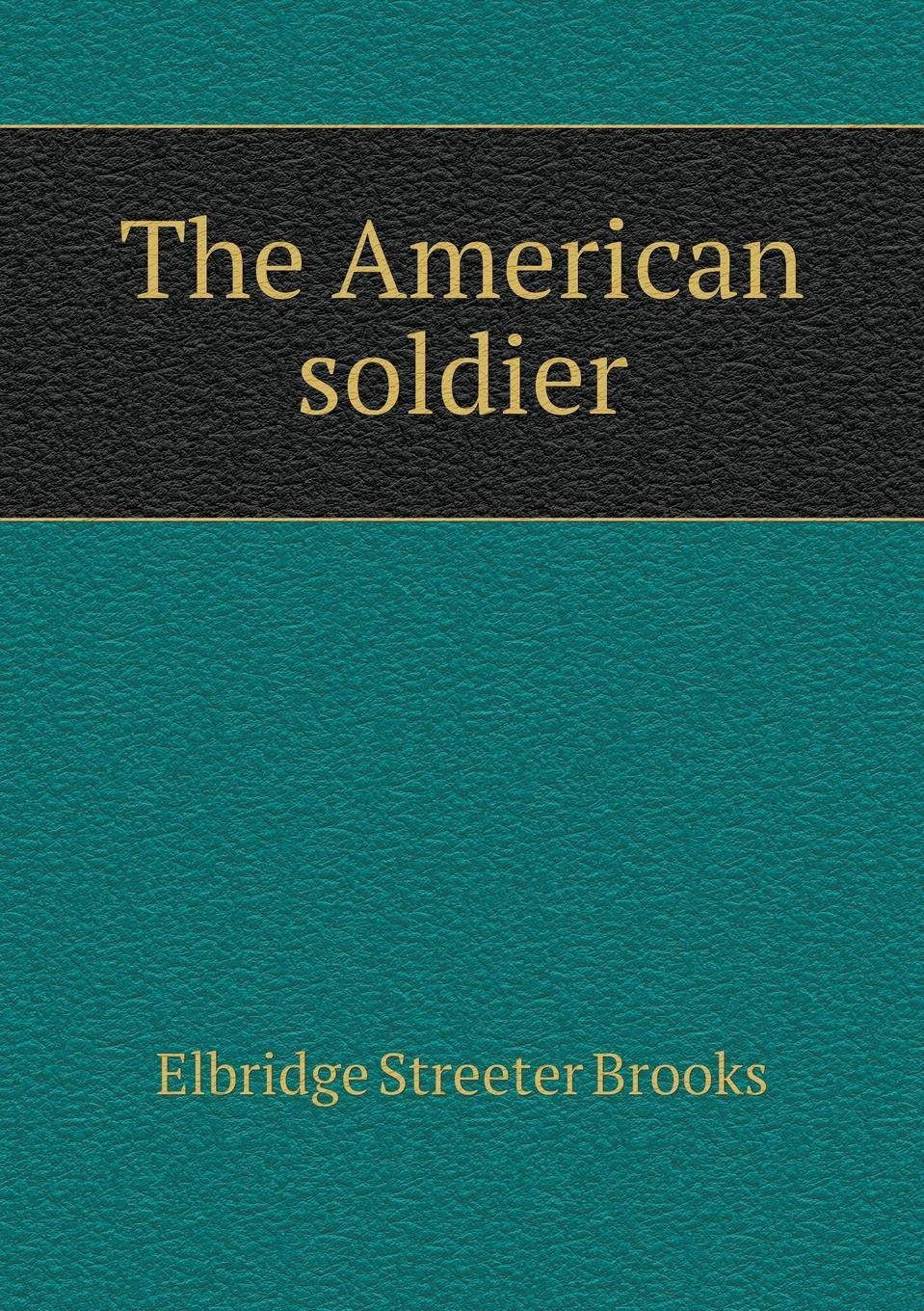 Read Online The American soldier PDF