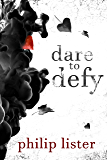 Dare to Defy (Rhyming poetry by Philip Lister Book 2)