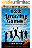 Whole Brain Teaching: 122 Amazing Games!: Challenging Kids, Classroom Management, Writing, Reading, Math, Common Core/State Tests (English Edition)
