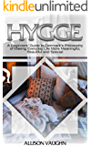 Hygge:A Beginners' Guide to Denmark's Philosophy of Making Everyday Life More Meaningful, Beautiful and Special (Happiness for Beginners, Danish, Nordic, Simple Pleasures, Reduce Stress, Travel)