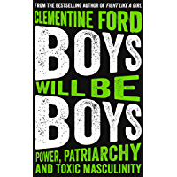 Boys Will Be Boys: Power, Patriarchy and Toxic Masculinity (English Edition)