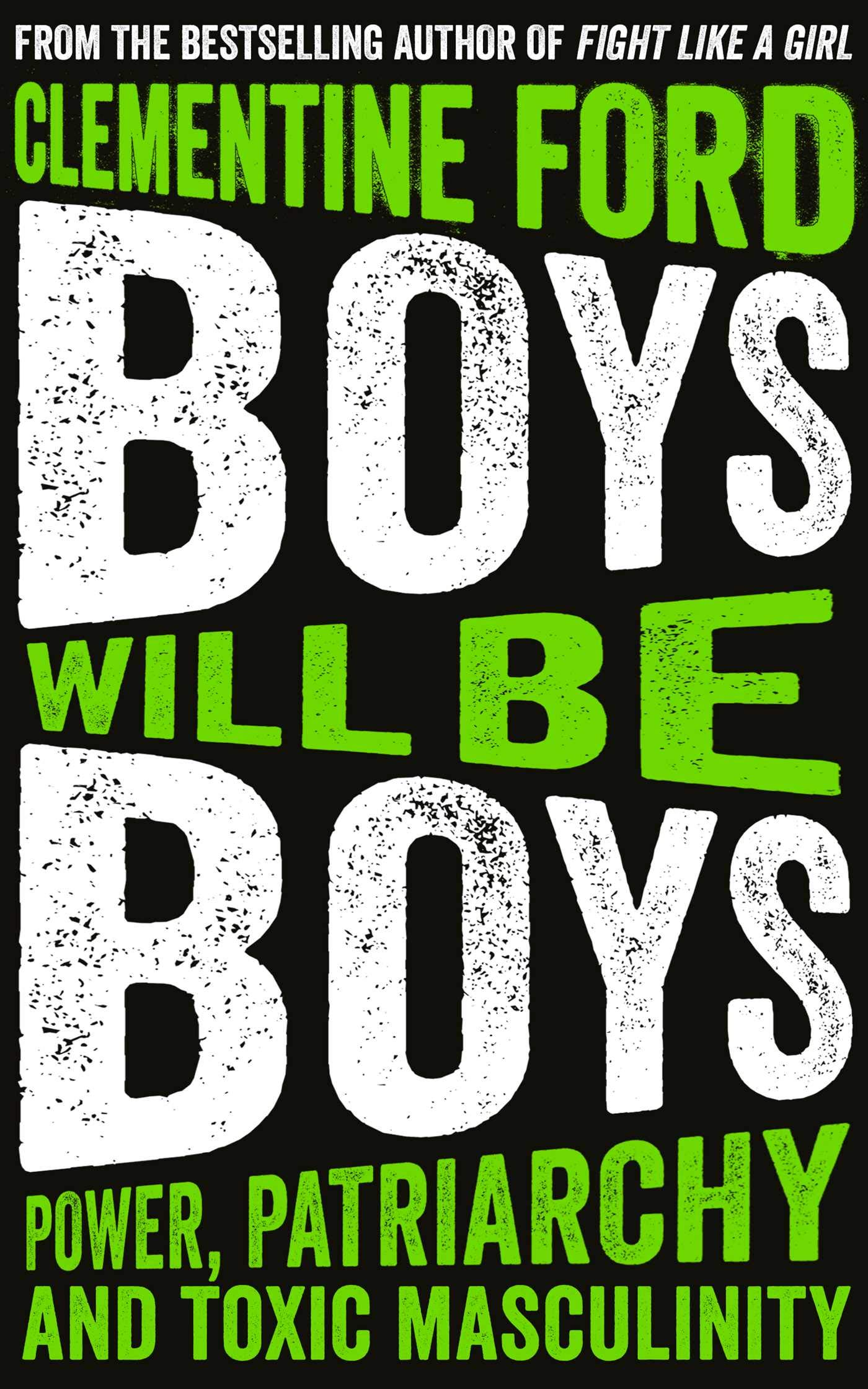 Boys Will Be Boys  Power Patriarchy And Toxic Masculinity