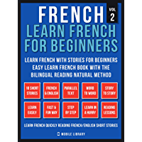French - Learn French for Beginners - Learn French With Stories for Beginners (Vol 2): Easy Learn French Book with 10 stories, to learn French with the ... Reading natural method (French Edition)