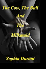 The Cow, The Bull and The Milkmaid Kindle Edition
