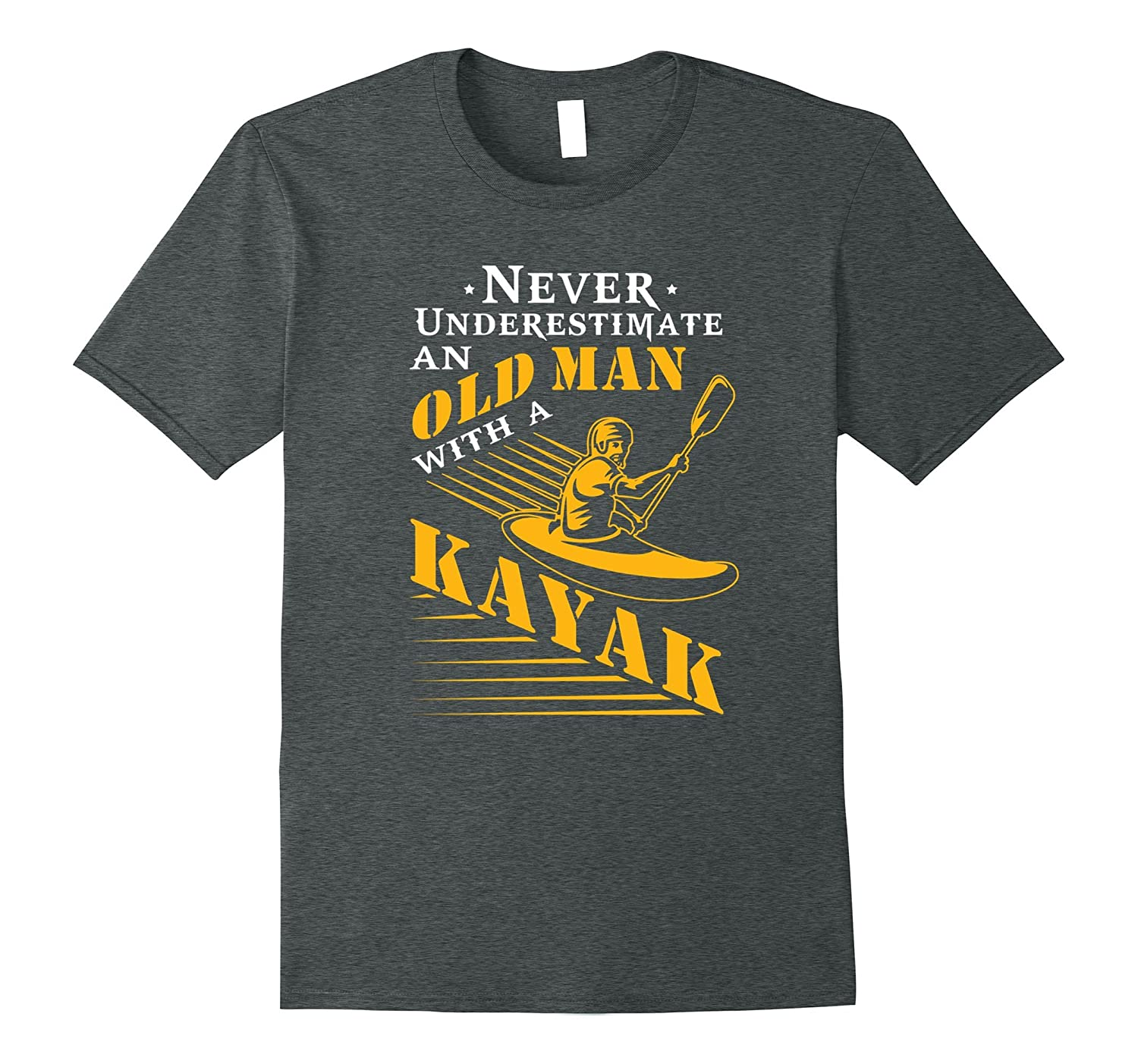 Never Underestimate An Old Man With Kayak T-Shirt