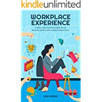 Workplace Experience: Create a place where people thrive, business grows, and a unique culture lives.