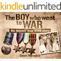 The Boy Who Went to War: Jim Haynes' true story of WWII
