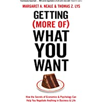 Getting (More Of) What You Want: How the Secrets of Economics & Psychology Can Help You Negotiate Anything in Business…