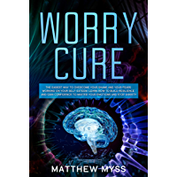 Worry Cure: The Easiest Way to Overcome Your Shame and Your Fears Working on Your Self-Esteem. Learn How to Build Resilience and Gain Confidence to Master ... Management Book 3) (English Edition)