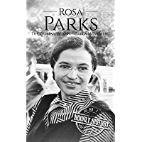 Rosa Parks: The Woman Who Ignited a Movement (Biographies of Women in History Book 8) (English Edition)