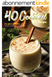 40 Cocktail Bar Recipes: It's all in the Mix - Anyone for Tea, Milk and Sugar? (English Edition)