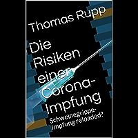 Die Risiken einer Corona-Impfung: mit Empfehlung an Prof. Dr. Bhakdi und Hr Arvay (German Edition)