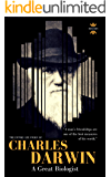 CHARLES DARWIN: A Great Biologist. The Entire Life Story. Biography, Facts & Quotes (Great Biographies Book 1)