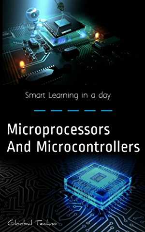 Microprocessors and Microcontrollers: Architecture; Programming; 8086/8088; 8085 Microprocessor (Learn in a day)