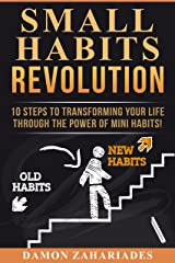 Small Habits Revolution: 10 Steps To Transforming Your Life Through The Power Of Mini Habits! Kindle Edition