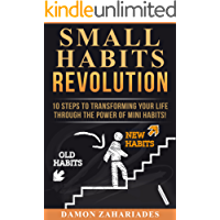 Small Habits Revolution: 10 Steps To Transforming Your Life Through The Power Of Mini Habits! (English Edition)