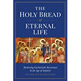 The Holy Bread of Eternal Life: Restoring Eucharistic Reverence in an Age of Impiety