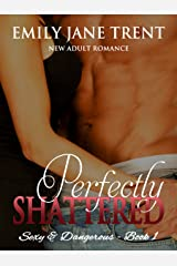 Perfectly Shattered: New Adult Romance (Sexy & Dangerous Book 1) Kindle Edition