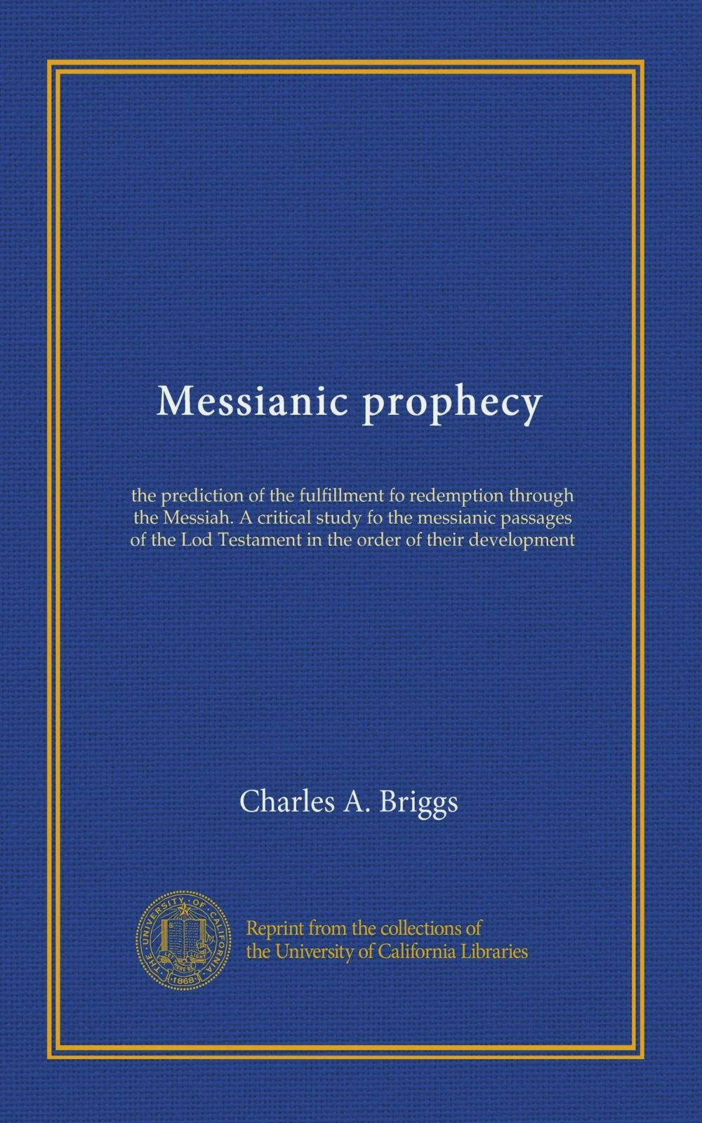 Download Messianic prophecy: the prediction of the fulfillment fo redemption through the Messiah. A critical study fo the messianic passages of the Lod Testament in the order of their development pdf