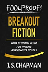 Foolproof! Breakout Fiction: Your Essential Guide for Writing Blockbuster Novels (Foolproof! Authorship) Kindle Edition