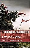LE CRONACHE DI AMAREYEN: IL MONDO MAGICO (Prima serie Vol. 1)