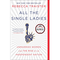 All the Single Ladies: Unmarried Women and the Rise of an Independent Nation (English Edition)