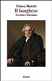 Il borghese: Tra storia e letteratura (Saggi Vol. 966)