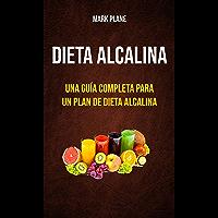 Dieta alcalina: una guía completa para un plan de dieta alcalina: Para Principiantes que