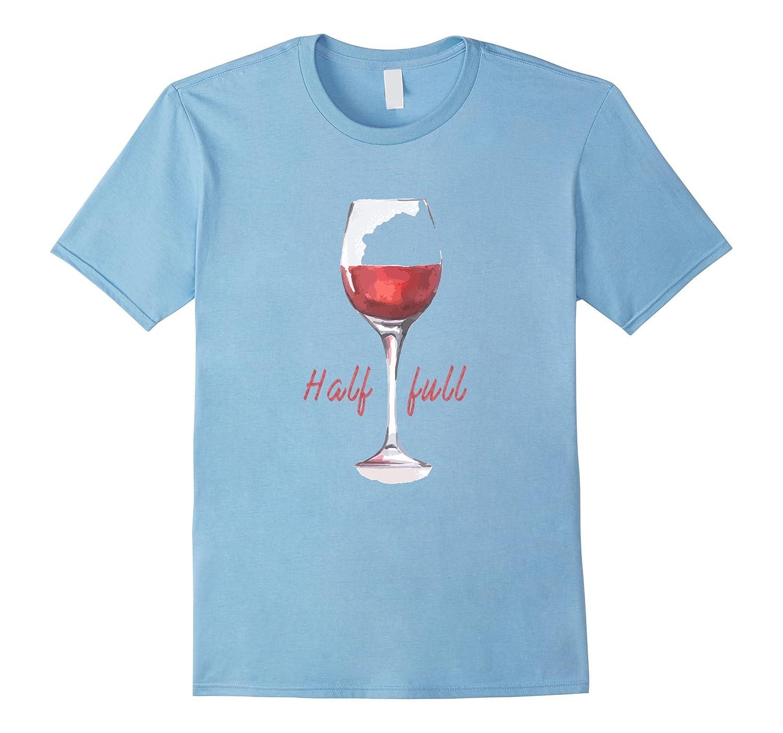d3e219a0 Half Full Women's Funny Wine Tee Shirt – Inspirational Tees-CL ...