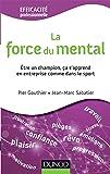 La force du mental - Être gagnant s'apprend, dans l'entreprise comme dans le sport