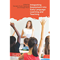 Integrating Assessment into Early Language Learning and Teaching (Early Language Learning in School Contexts Book 4) (English Edition)
