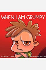 When I Am Grumpy: (Children's Book About Emotions & Feelings, Kids Ages 3 5, Preschool, Kindergarten, grade 1) (Self-Regulation Skills 13) Kindle Edition