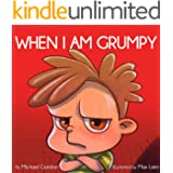 When I Am Grumpy: (Children's Book About Emotions & Feelings, Kids Ages 3 5, Preschool, Kindergarten, grade 1) (Self-Regulati